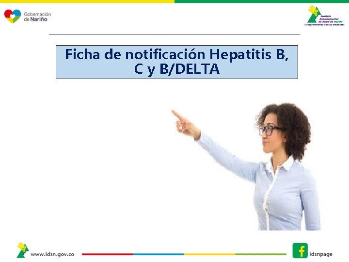 Ficha de notificación Hepatitis B, C y B/DELTA