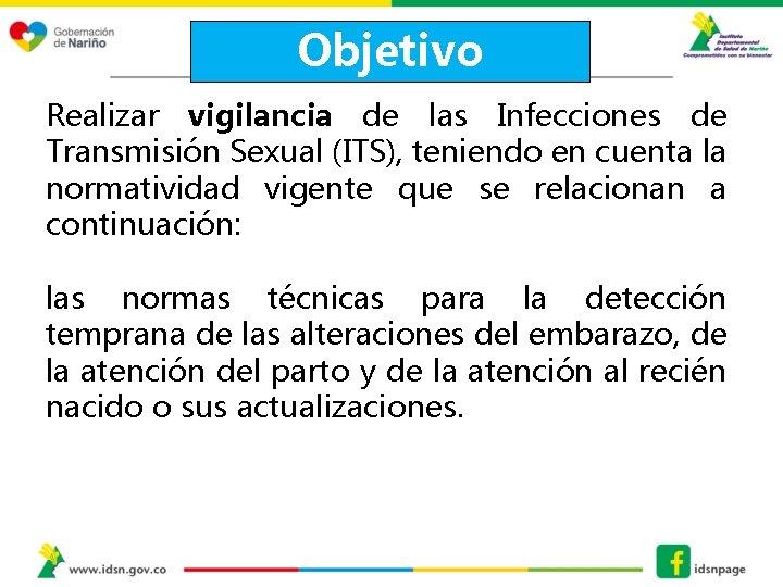Objetivo Realizar vigilancia de las Infecciones de Transmisión Sexual (ITS), teniendo en cuenta la