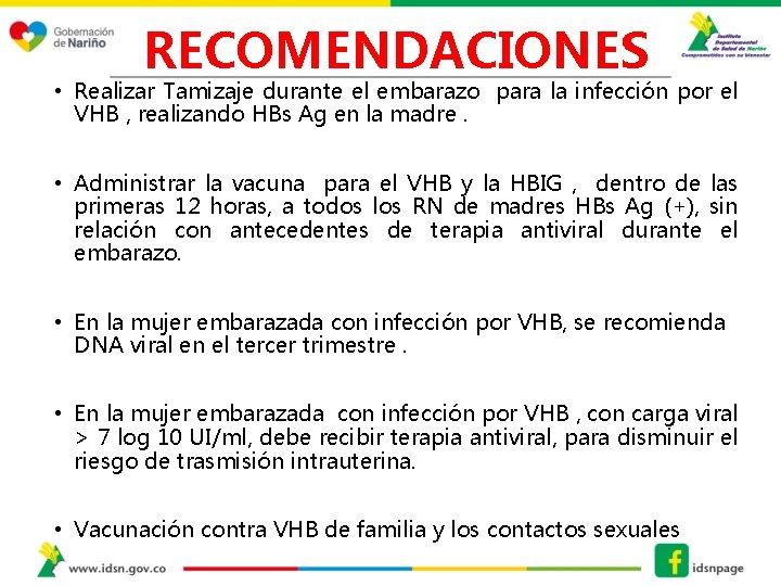 RECOMENDACIONES • Realizar Tamizaje durante el embarazo para la infección por el VHB ,