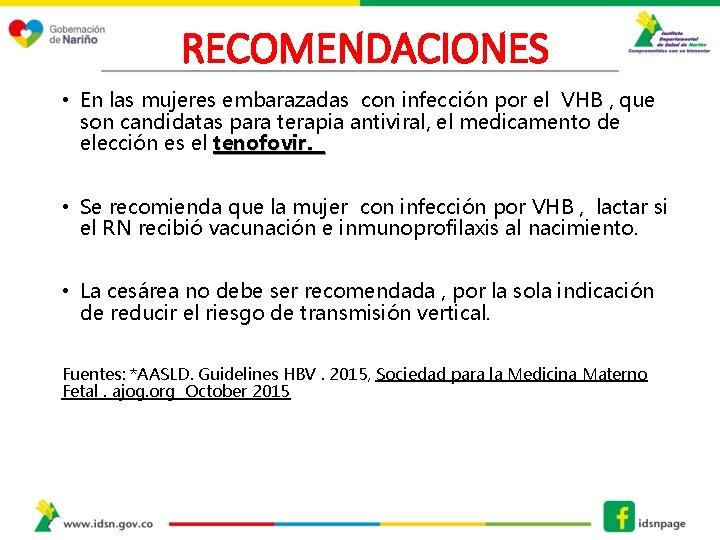 RECOMENDACIONES • En las mujeres embarazadas con infección por el VHB , que son