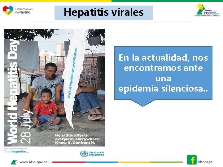 Hepatitis virales En la actualidad, nos encontramos ante una epidemia silenciosa. .