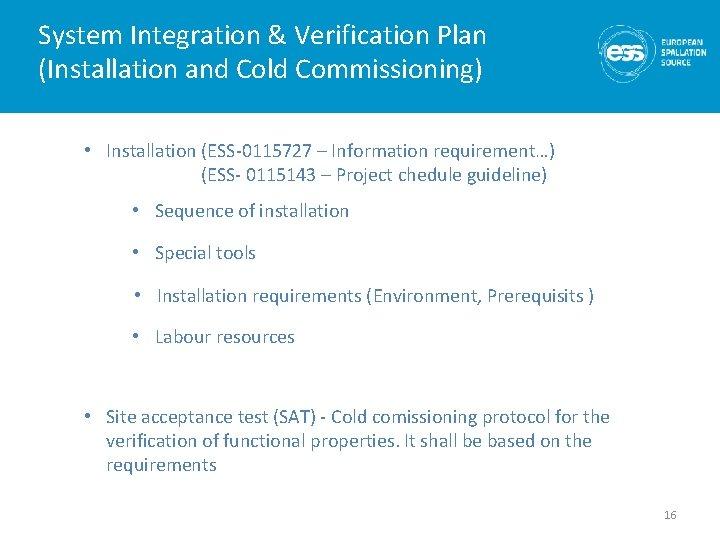 System Integration & Verification Plan (Installation and Cold Commissioning) • Installation (ESS-0115727 – Information