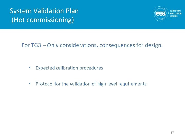System Validation Plan (Hot commissioning) For TG 3 – Only considerations, consequences for design.