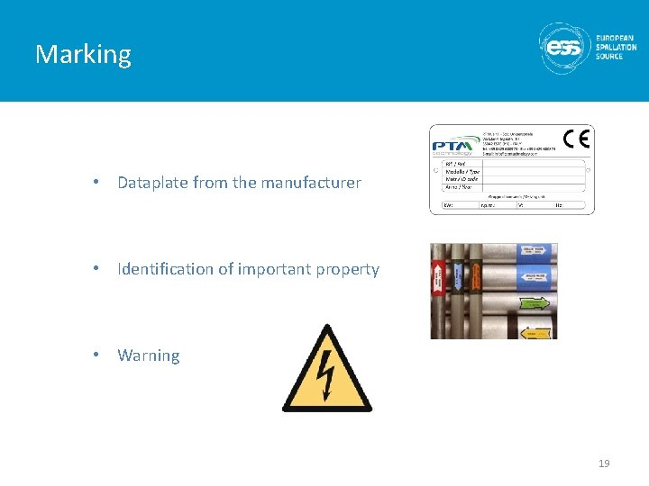 Marking • Dataplate from the manufacturer • Identification of important property • Warning 19