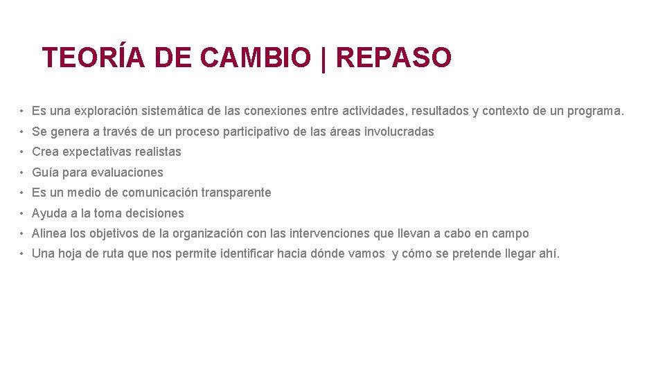 TEORÍA DE CAMBIO | REPASO • Es una exploración sistemática de las conexiones entre