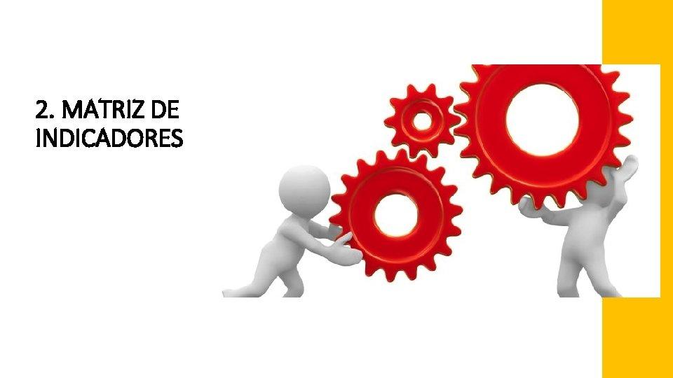 2. MATRIZ DE INDICADORES