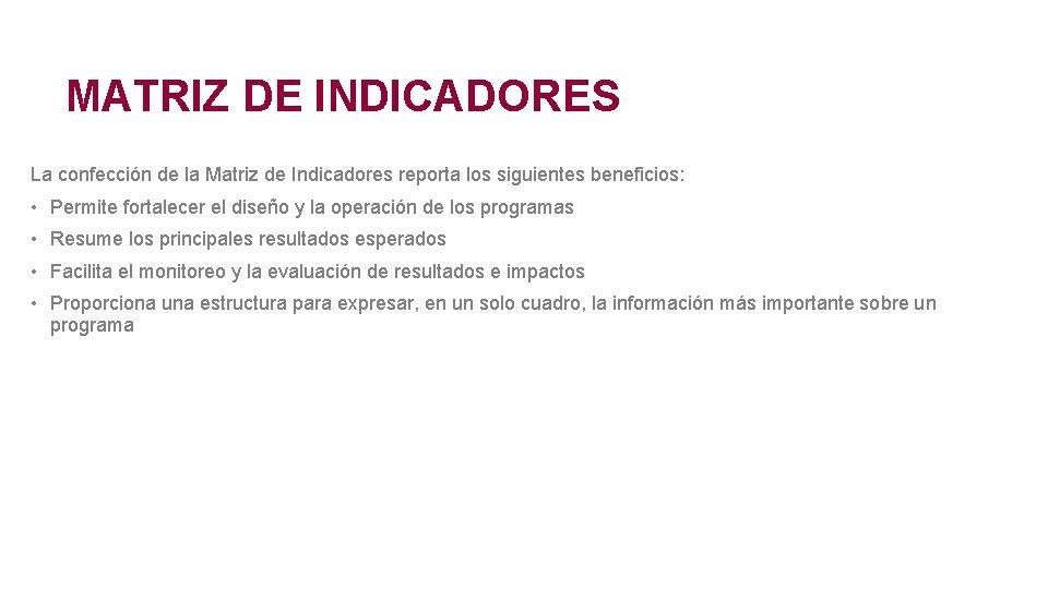 MATRIZ DE INDICADORES La confección de la Matriz de Indicadores reporta los siguientes beneficios: