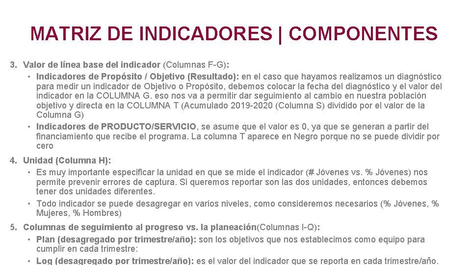 MATRIZ DE INDICADORES | COMPONENTES 3. Valor de línea base del indicador (Columnas F-G):