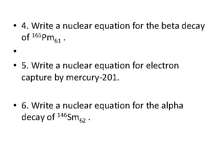 • 4. Write a nuclear equation for the beta decay of 165 Pm