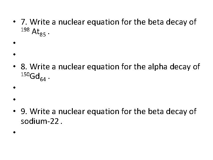 • 7. Write a nuclear equation for the beta decay of 198 At
