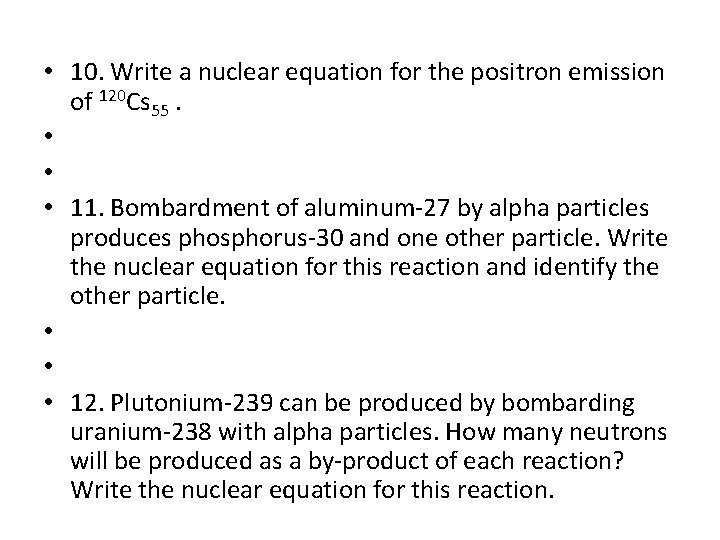 • 10. Write a nuclear equation for the positron emission of 120 Cs