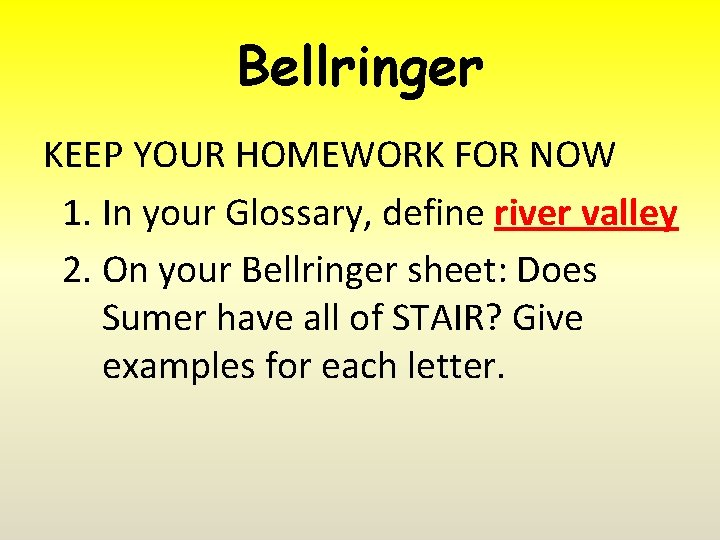 Bellringer KEEP YOUR HOMEWORK FOR NOW 1. In your Glossary, define river valley 2.