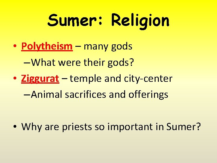 Sumer: Religion • Polytheism – many gods – What were their gods? • Ziggurat