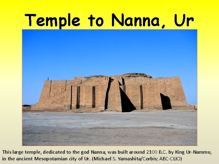 Temple to Nanna, Ur This large temple, dedicated to the god Nanna, was built