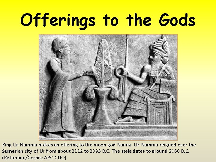 Offerings to the Gods King Ur-Nammu makes an offering to the moon god Nanna.