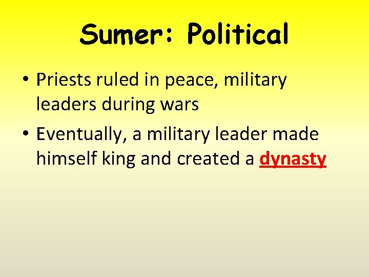Sumer: Political • Priests ruled in peace, military leaders during wars • Eventually, a