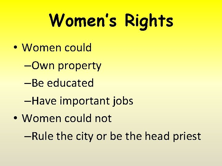 Women's Rights • Women could –Own property –Be educated –Have important jobs • Women