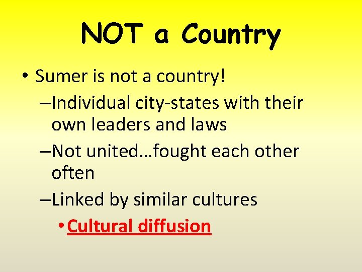 NOT a Country • Sumer is not a country! –Individual city-states with their own