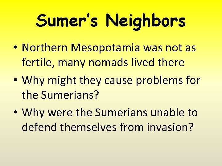 Sumer's Neighbors • Northern Mesopotamia was not as fertile, many nomads lived there •