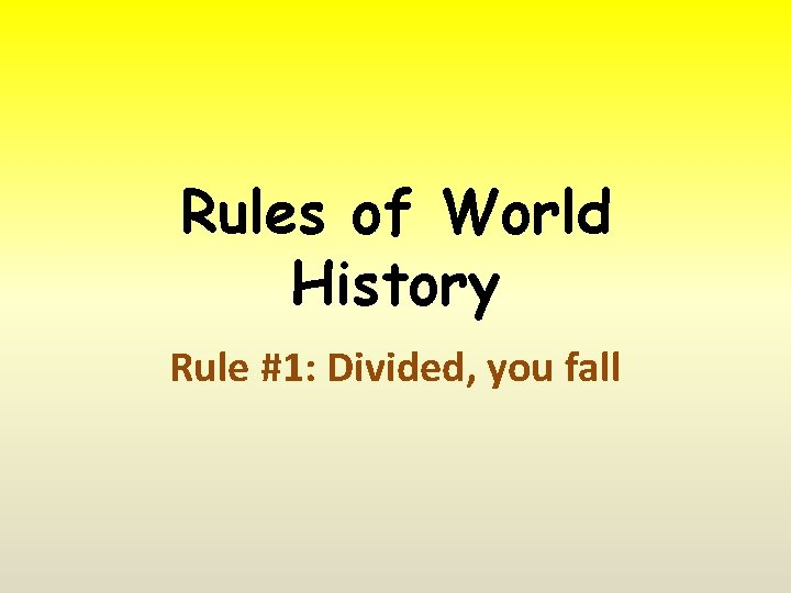 Rules of World History Rule #1: Divided, you fall