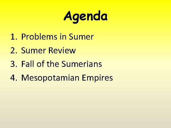 Agenda 1. 2. 3. 4. Problems in Sumer Review Fall of the Sumerians Mesopotamian