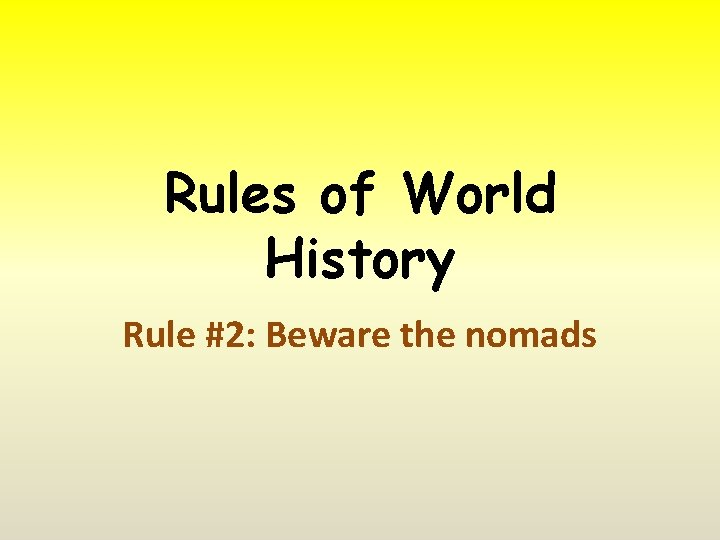 Rules of World History Rule #2: Beware the nomads