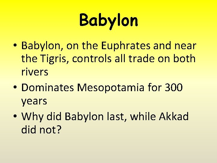 Babylon • Babylon, on the Euphrates and near the Tigris, controls all trade on