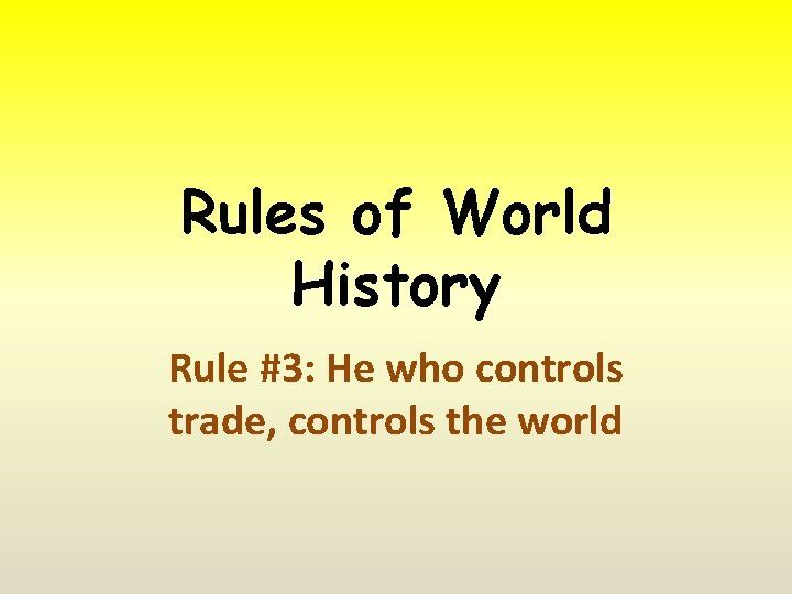 Rules of World History Rule #3: He who controls trade, controls the world
