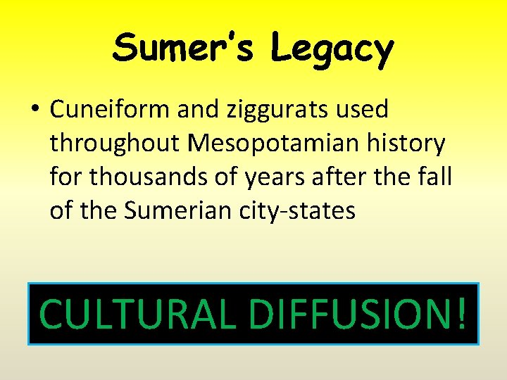 Sumer's Legacy • Cuneiform and ziggurats used throughout Mesopotamian history for thousands of years