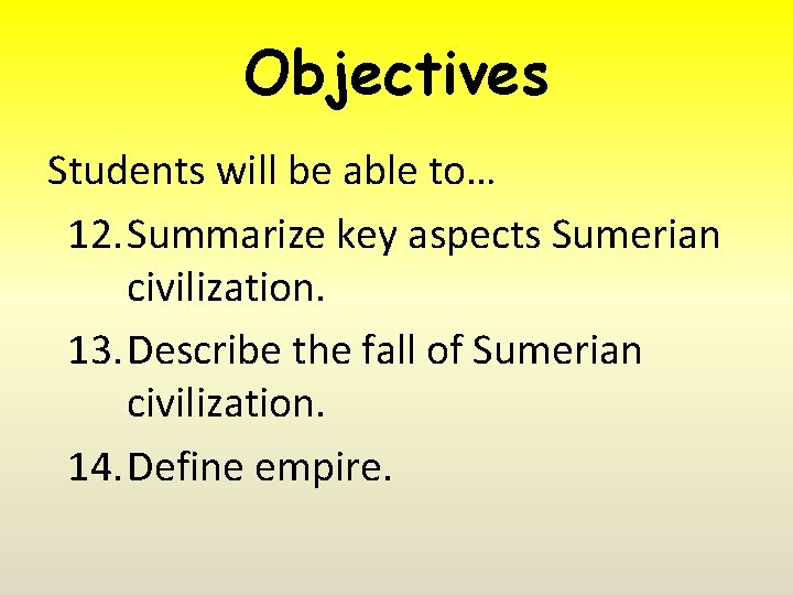 Objectives Students will be able to… 12. Summarize key aspects Sumerian civilization. 13. Describe