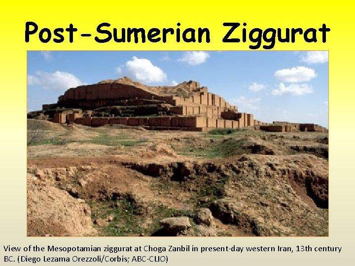 Post-Sumerian Ziggurat View of the Mesopotamian ziggurat at Choga Zanbil in present-day western Iran,