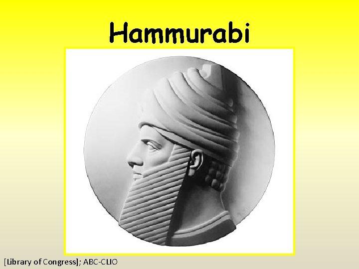 Hammurabi [Library of Congress]; ABC-CLIO