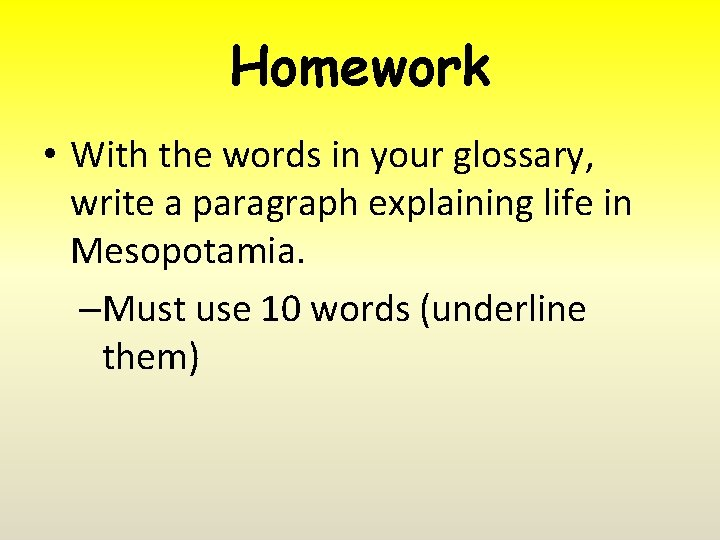 Homework • With the words in your glossary, write a paragraph explaining life in