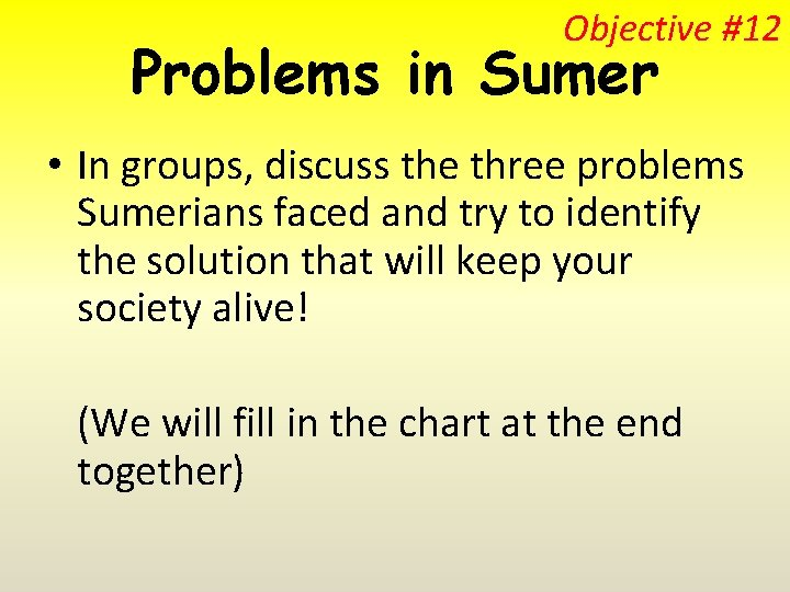 Objective #12 Problems in Sumer • In groups, discuss the three problems Sumerians faced