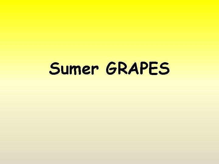 Sumer GRAPES