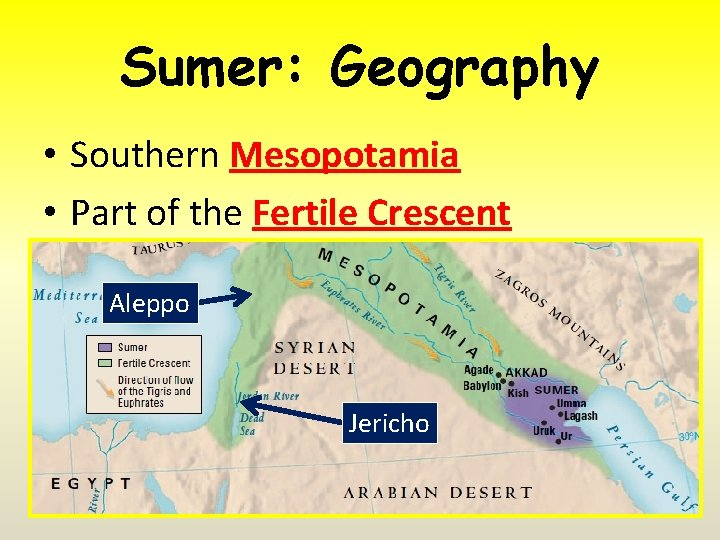 Sumer: Geography • Southern Mesopotamia • Part of the Fertile Crescent Aleppo Jericho