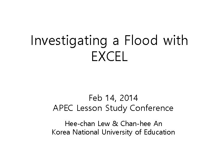 Investigating a Flood with EXCEL Feb 14, 2014 APEC Lesson Study Conference Hee-chan Lew
