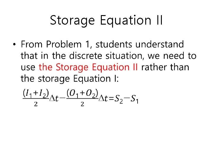 Storage Equation II •