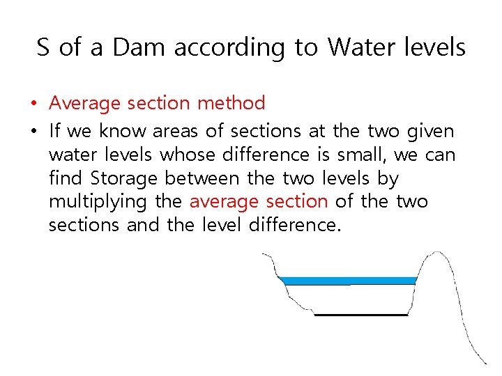 S of a Dam according to Water levels • Average section method • If