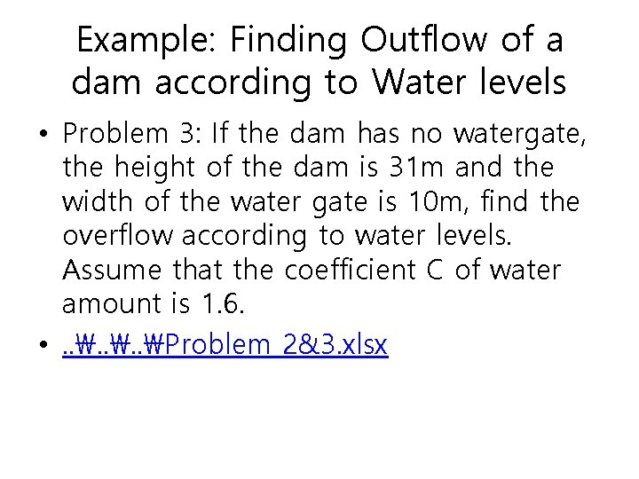 Example: Finding Outflow of a dam according to Water levels • Problem 3: If