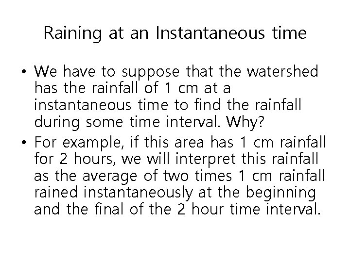 Raining at an Instantaneous time • We have to suppose that the watershed has