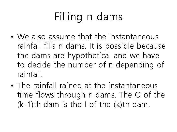 Filling n dams • We also assume that the instantaneous rainfall fills n dams.