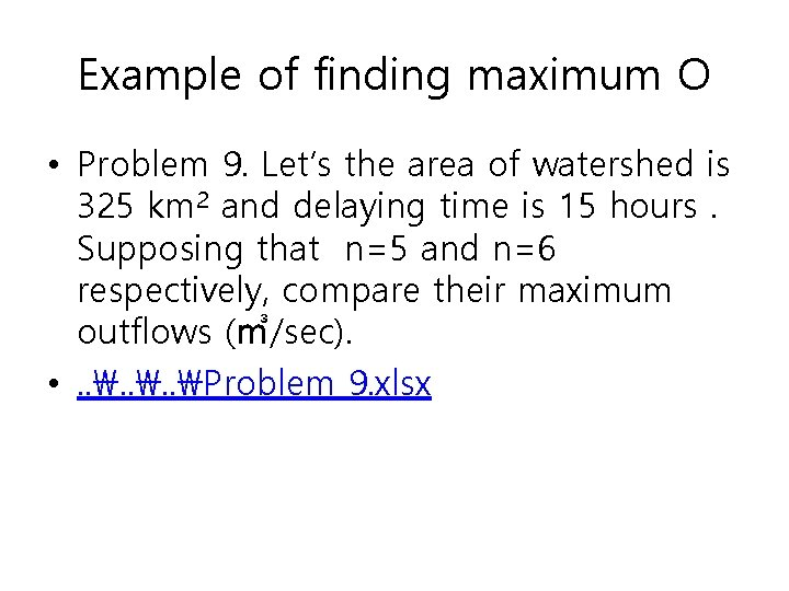 Example of finding maximum O • Problem 9. Let's the area of watershed is