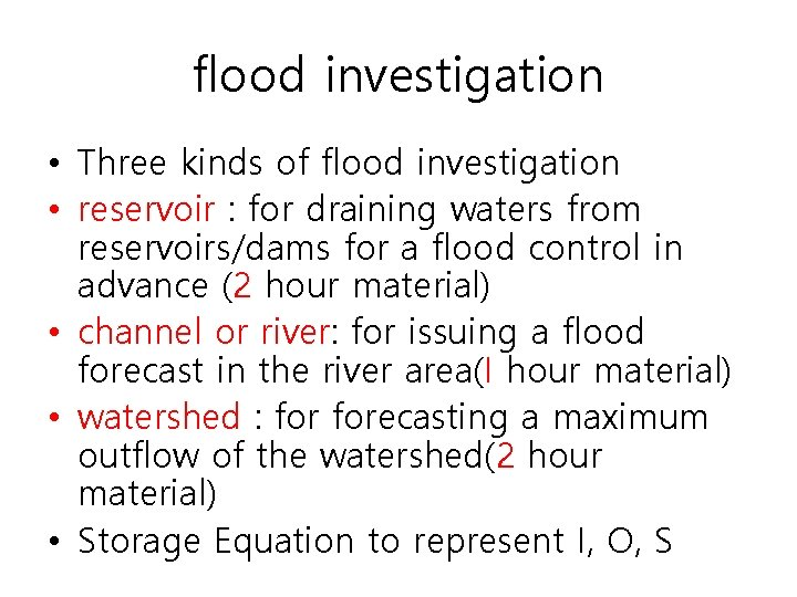 flood investigation • Three kinds of flood investigation • reservoir : for draining waters