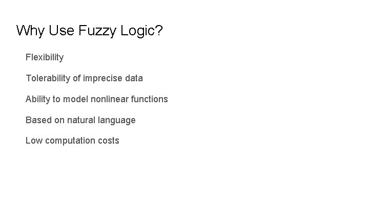 Why Use Fuzzy Logic? Flexibility Tolerability of imprecise data Ability to model nonlinear functions