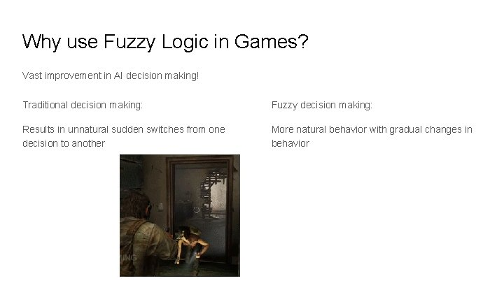 Why use Fuzzy Logic in Games? Vast improvement in AI decision making! Traditional decision
