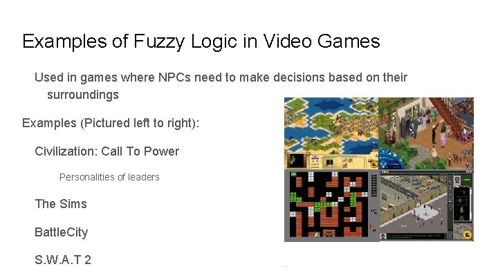 Examples of Fuzzy Logic in Video Games Used in games where NPCs need to