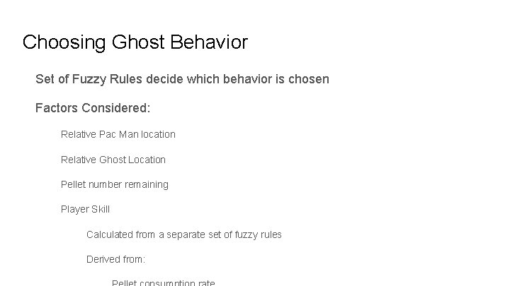 Choosing Ghost Behavior Set of Fuzzy Rules decide which behavior is chosen Factors Considered:
