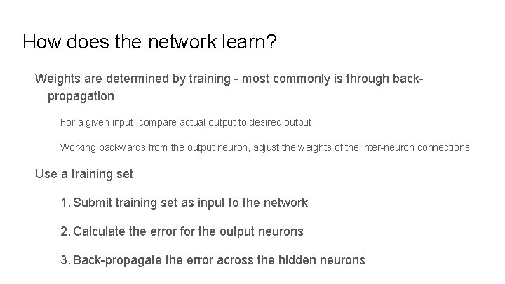 How does the network learn? Weights are determined by training - most commonly is