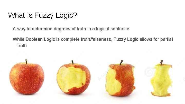 What Is Fuzzy Logic? A way to determine degrees of truth in a logical